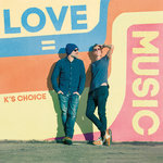 K's Choice - Love = Music