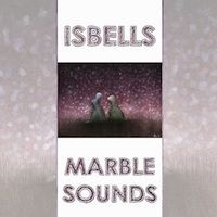 Isbells (The Night Is Yours) Marble Sounds (The Days We Care About)