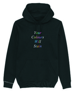 """Portland - Black """"Your Colours Will Stain"""" Hoody"""