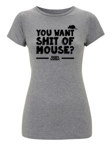 You Want Shit of Mouse? (shirt Girls grey)
