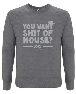 You Want Shit of Mouse? (sweater)