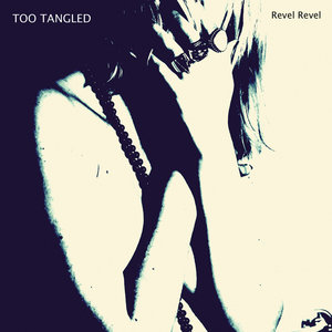 Too Tangled - Revel Revel